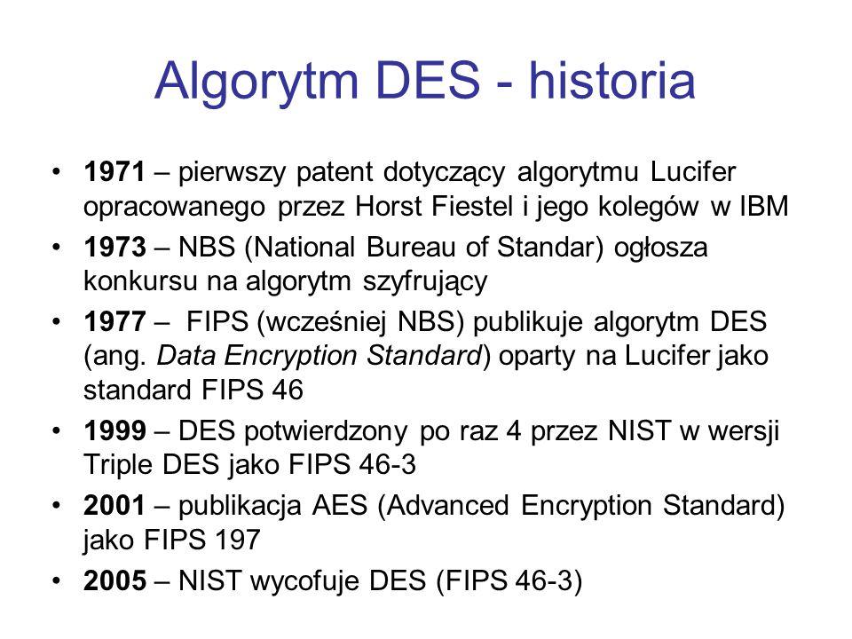 Algorytm DES - historia 1971 – pierwszy patent dotyczący algorytmu Lucifer opracowanego przez Horst Fiestel i jego kolegów w IBM 1973 – NBS (National
