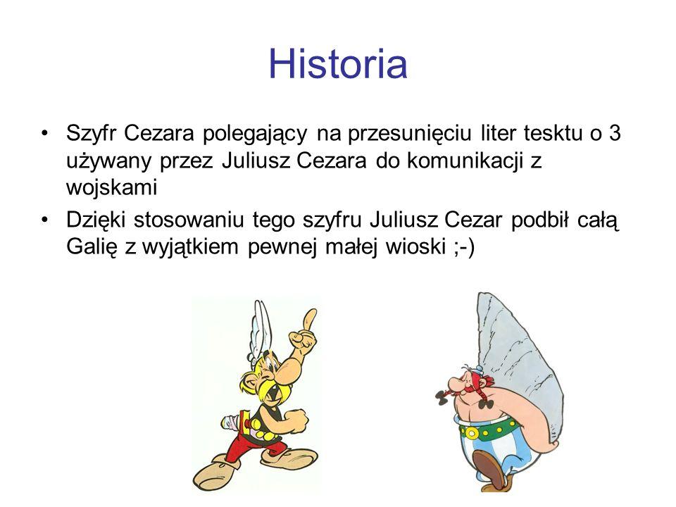 Historia Szyfr Cezara polegający na przesunięciu liter tesktu o 3 używany przez Juliusz Cezara do komunikacji z wojskami Dzięki stosowaniu tego szyfru
