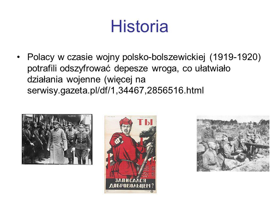 Historia Polacy w czasie wojny polsko-bolszewickiej (1919-1920) potrafili odszyfrować depesze wroga, co ułatwiało działania wojenne (więcej na serwisy
