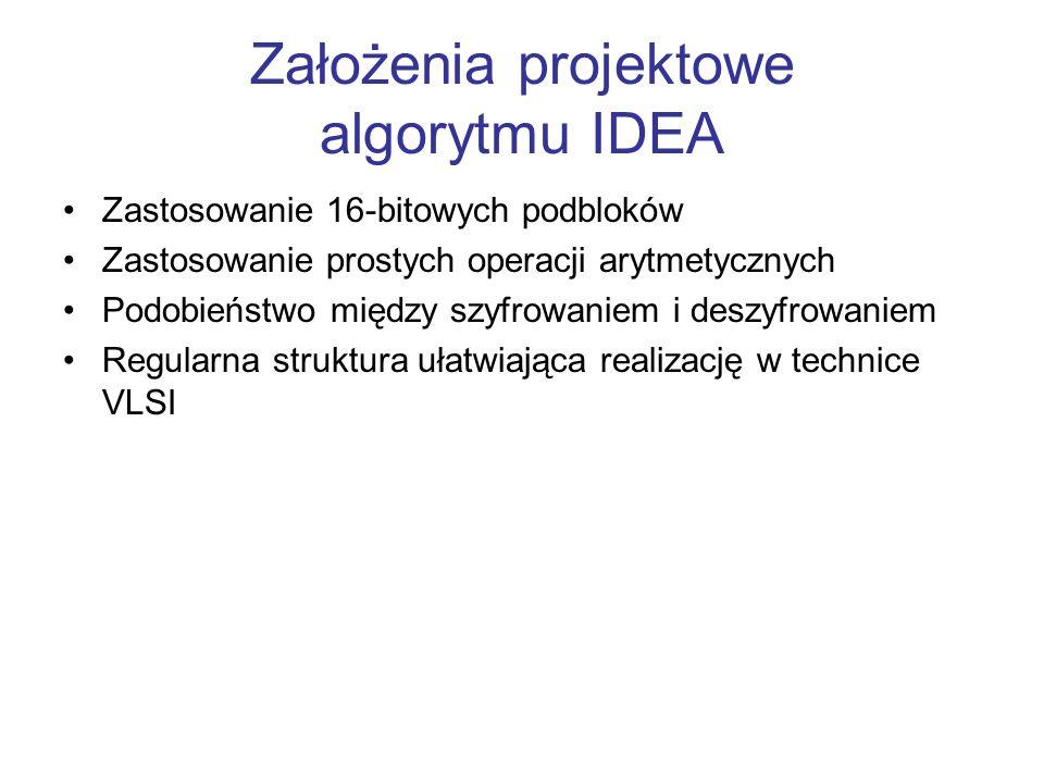Założenia projektowe algorytmu IDEA Zastosowanie 16-bitowych podbloków Zastosowanie prostych operacji arytmetycznych Podobieństwo między szyfrowaniem