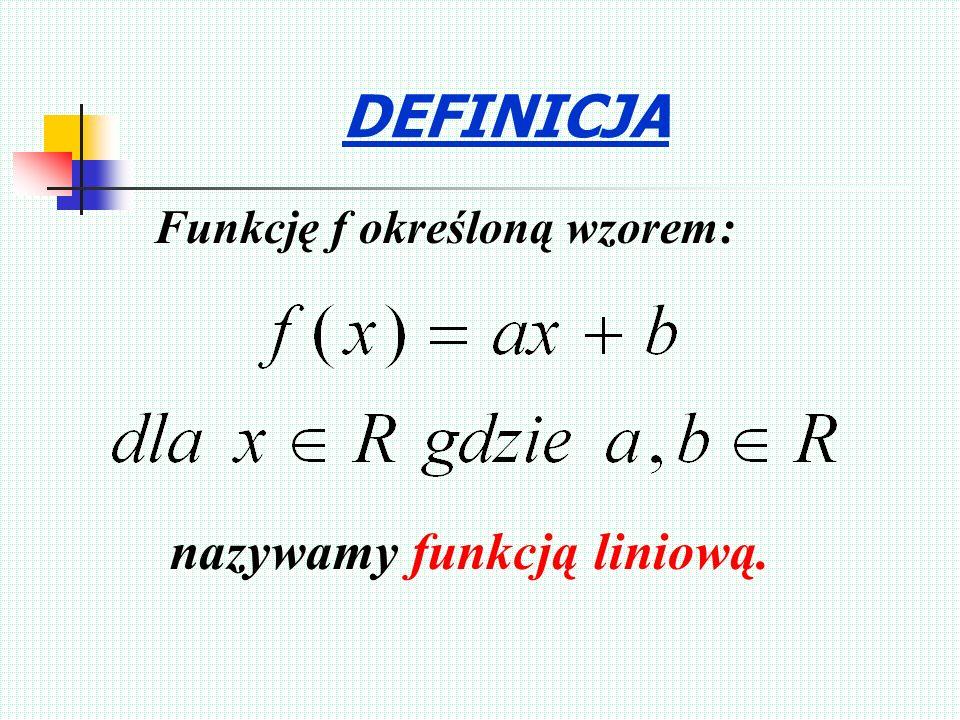 DEFINICJA nazywamy funkcją liniową. Funkcję f określoną wzorem: