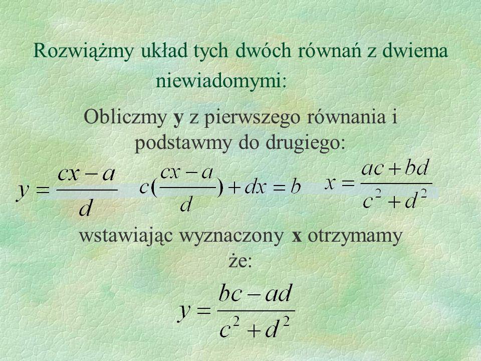Rozwiążmy układ tych dwóch równań z dwiema niewiadomymi: Obliczmy y z pierwszego równania i podstawmy do drugiego: wstawiając wyznaczony x otrzymamy ż