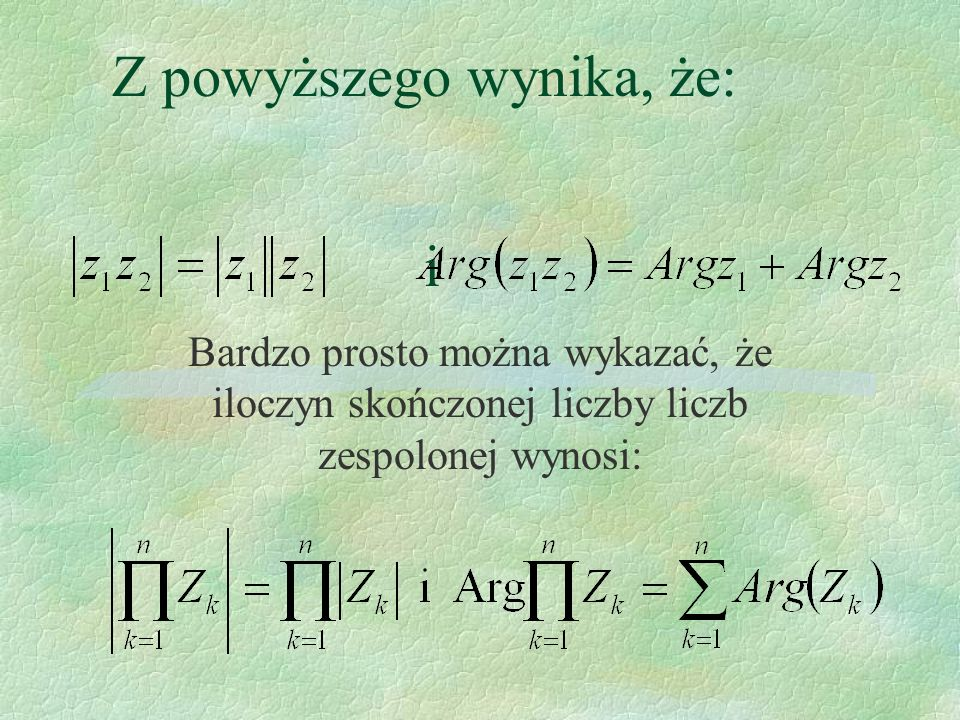 Z powyższego wynika, że: i Bardzo prosto można wykazać, że iloczyn skończonej liczby liczb zespolonej wynosi: