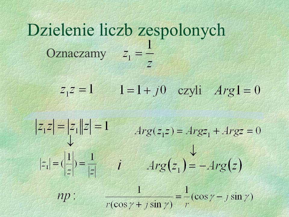 Dzielenie liczb zespolonych Oznaczamy czyli