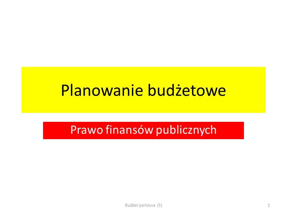Planowanie budżetowe Prawo finansów publicznych 1Budżet państwa (5)