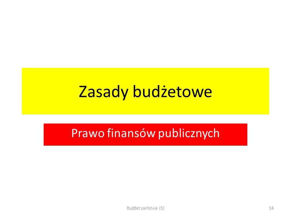 Zasady budżetowe Prawo finansów publicznych Budżet państwa (5)14
