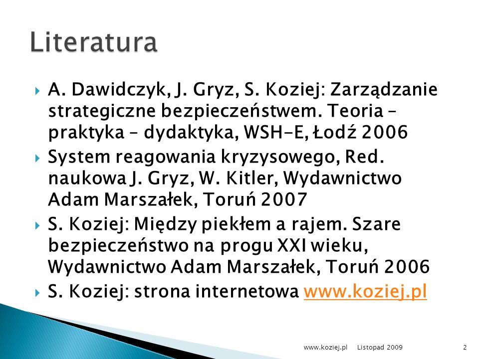 A. Dawidczyk, J. Gryz, S. Koziej: Zarządzanie strategiczne bezpieczeństwem. Teoria – praktyka – dydaktyka, WSH-E, Łodź 2006 System reagowania kryzysow
