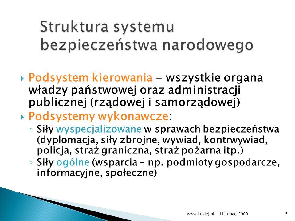 Podsystem kierowania - wszystkie organa władzy państwowej oraz administracji publicznej (rządowej i samorządowej) Podsystemy wykonawcze: Siły wyspecja