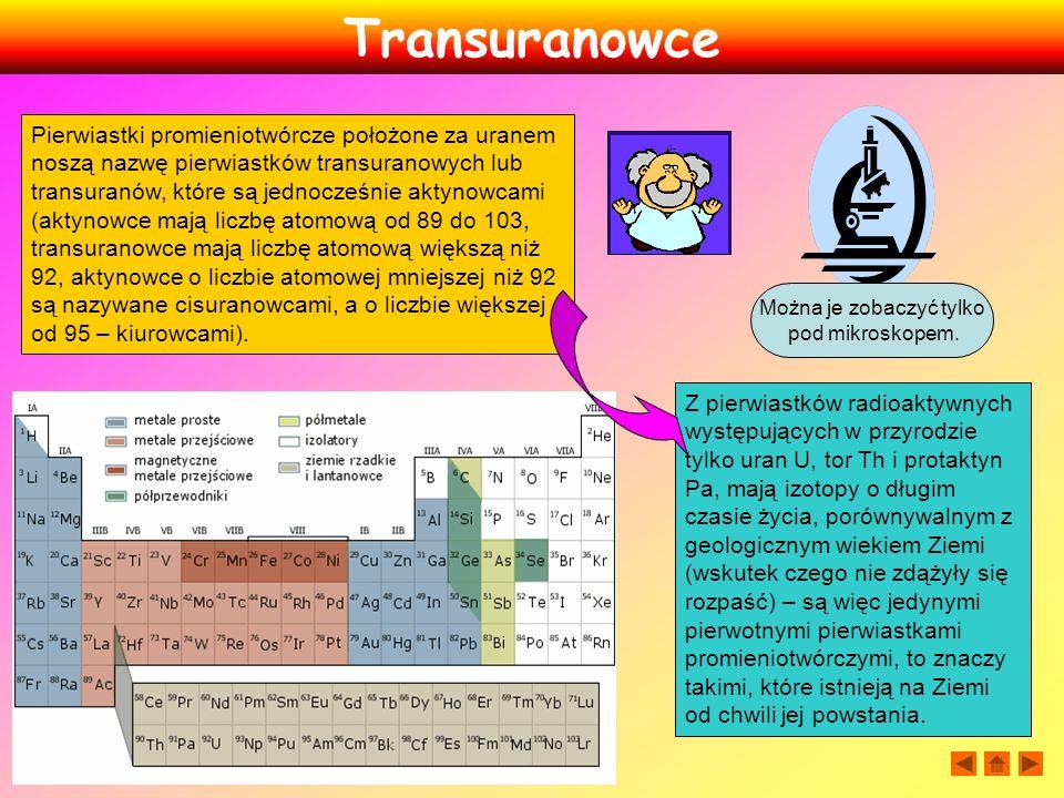 Pierwiastki promieniotwórcze położone za uranem noszą nazwę pierwiastków transuranowych lub transuranów, które są jednocześnie aktynowcami (aktynowce