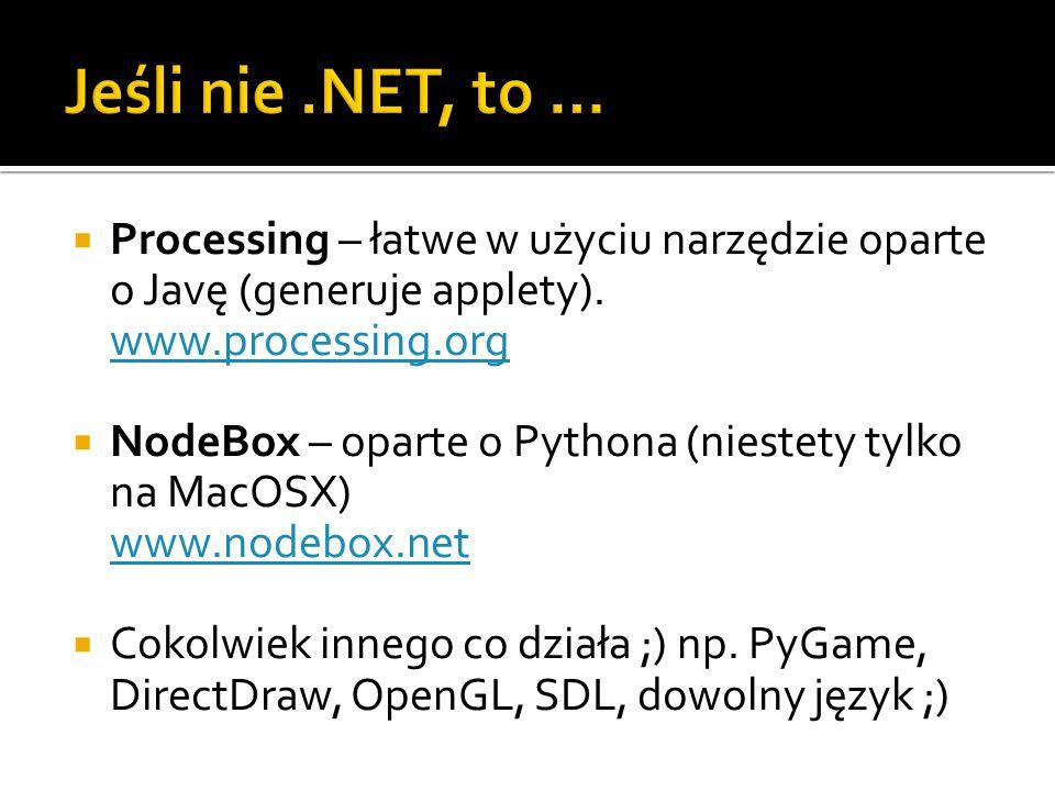 Processing – łatwe w użyciu narzędzie oparte o Javę (generuje applety). www.processing.org www.processing.org NodeBox – oparte o Pythona (niestety tyl