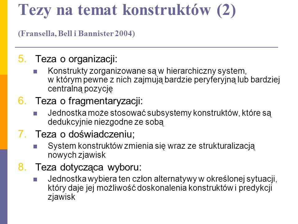 Tezy na temat konstruktów (2) (Fransella, Bell i Bannister 2004) 5. Teza o organizacji: Konstrukty zorganizowane są w hierarchiczny system, w którym p