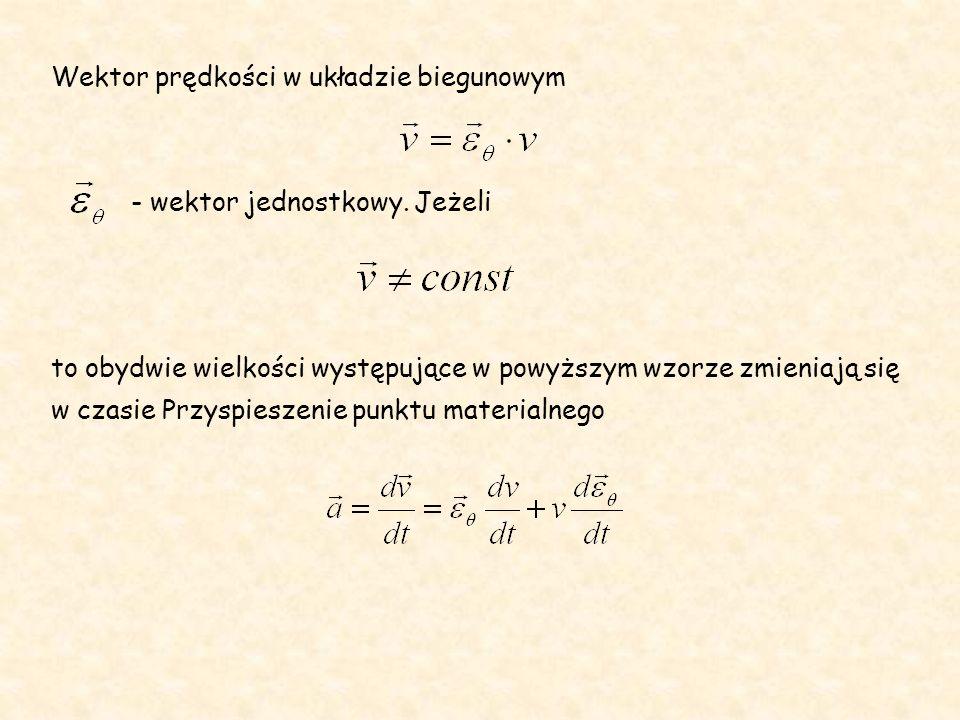 Wektor prędkości w układzie biegunowym - wektor jednostkowy. Jeżeli to obydwie wielkości występujące w powyższym wzorze zmieniają się w czasie Przyspi