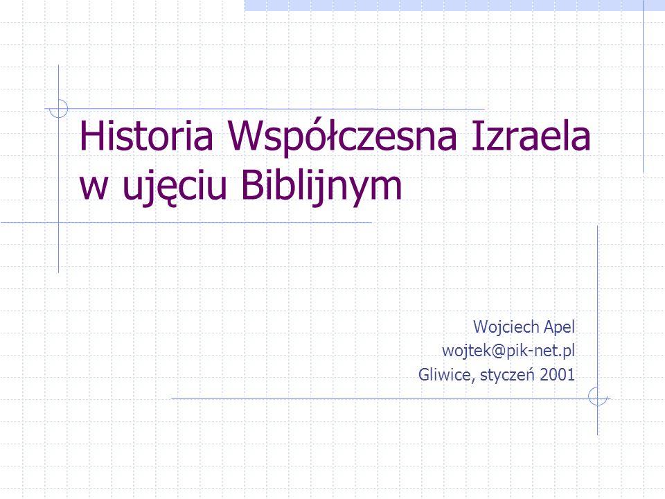 Historia Współczesna Izraela w ujęciu Biblijnym Wojciech Apel wojtek@pik-net.pl Gliwice, styczeń 2001