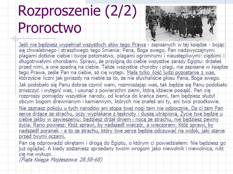 Rozproszenie (2/2) Proroctwo Jeśli nie będziesz wypełniał wszystkich słów tego Prawa - zapisanych w tej księdze - bojąc się chwalebnego i straszliwego