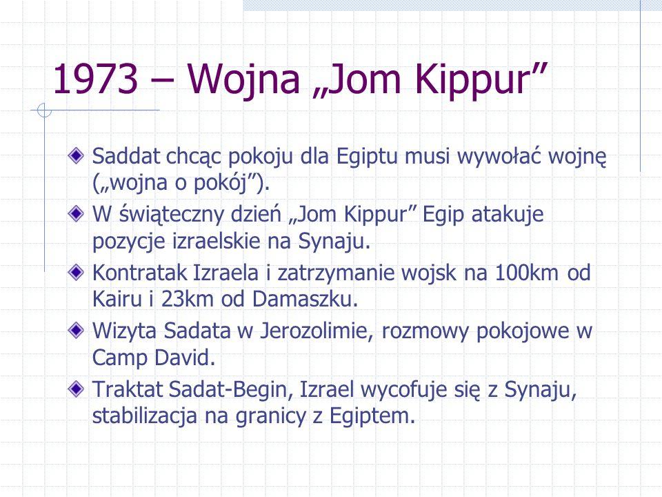 1973 – Wojna Jom Kippur Saddat chcąc pokoju dla Egiptu musi wywołać wojnę (wojna o pokój). W świąteczny dzień Jom Kippur Egip atakuje pozycje izraelsk