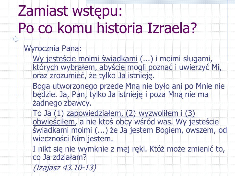 Zamiast wstępu: Po co komu historia Izraela? Wyrocznia Pana: Wy jesteście moimi świadkami (...) i moimi sługami, których wybrałem, abyście mogli pozna