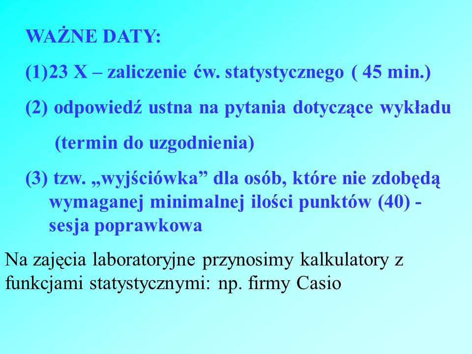 WAŻNE DATY: (1)23 X – zaliczenie ćw. statystycznego ( 45 min.) (2) odpowiedź ustna na pytania dotyczące wykładu (termin do uzgodnienia) (3) tzw. wyjśc