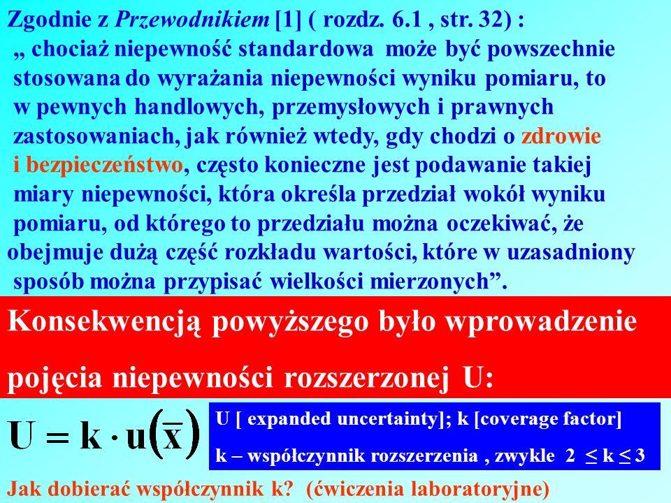 Zgodnie z Przewodnikiem [1] ( rozdz. 6.1, str. 32) : chociaż niepewność standardowa może być powszechnie stosowana do wyrażania niepewności wyniku pom