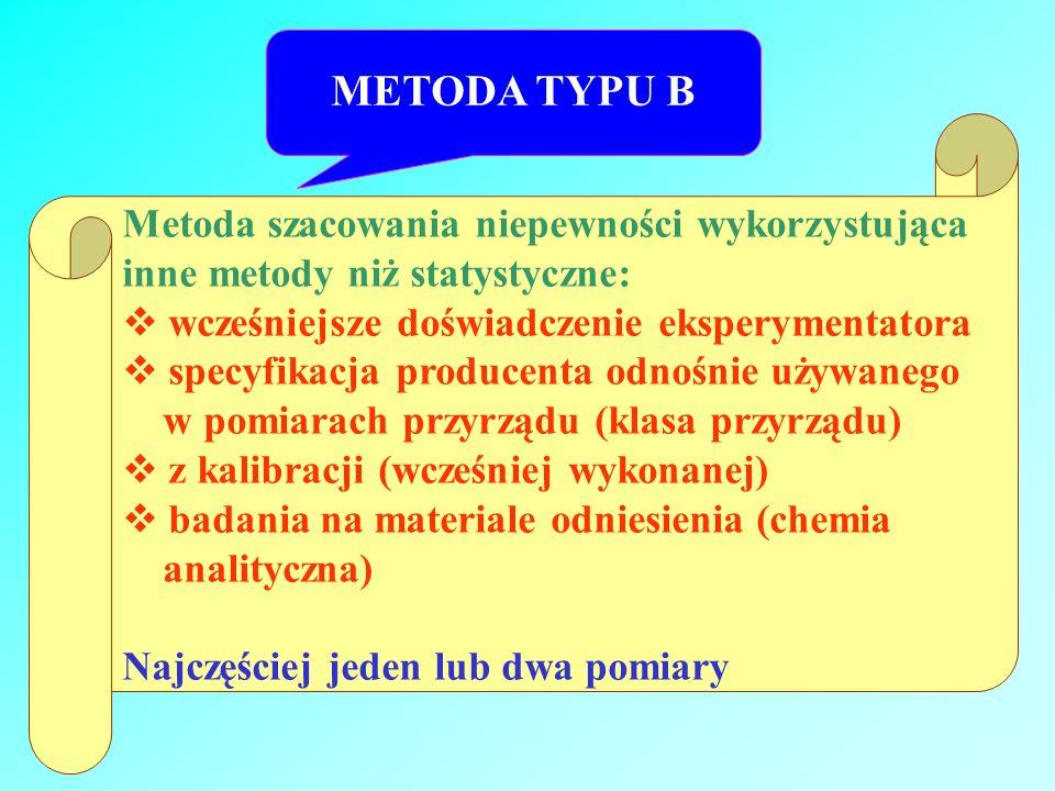 METODA TYPU B Metoda szacowania niepewności wykorzystująca inne metody niż statystyczne: wcześniejsze doświadczenie eksperymentatora specyfikacja prod