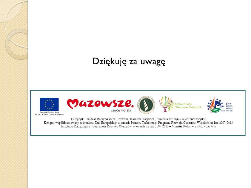 Dziękuję za uwagę Europejski Fundusz Rolny na rzecz Rozwoju Obszarów Wiejskich: Europa inwestująca w obszary wiejskie Kongres współfinansowany ze środ
