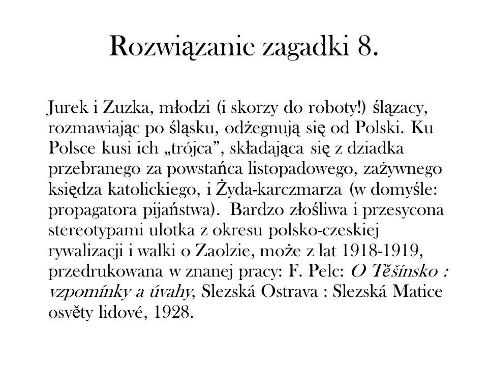 Rozwi ą zanie zagadki 8. Jurek i Zuzka, m ł odzi (i skorzy do roboty!) ś l ą zacy, rozmawiaj ą c po ś l ą sku, od ż egnuj ą si ę od Polski. Ku Polsce