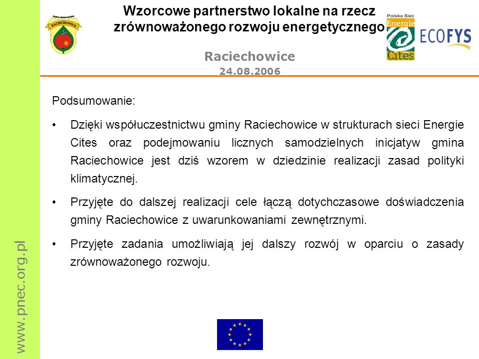 www.pnec.org.pl Wzorcowe partnerstwo lokalne na rzecz zrównoważonego rozwoju energetycznego Raciechowice 24.08.2006 Podsumowanie: Dzięki współuczestni