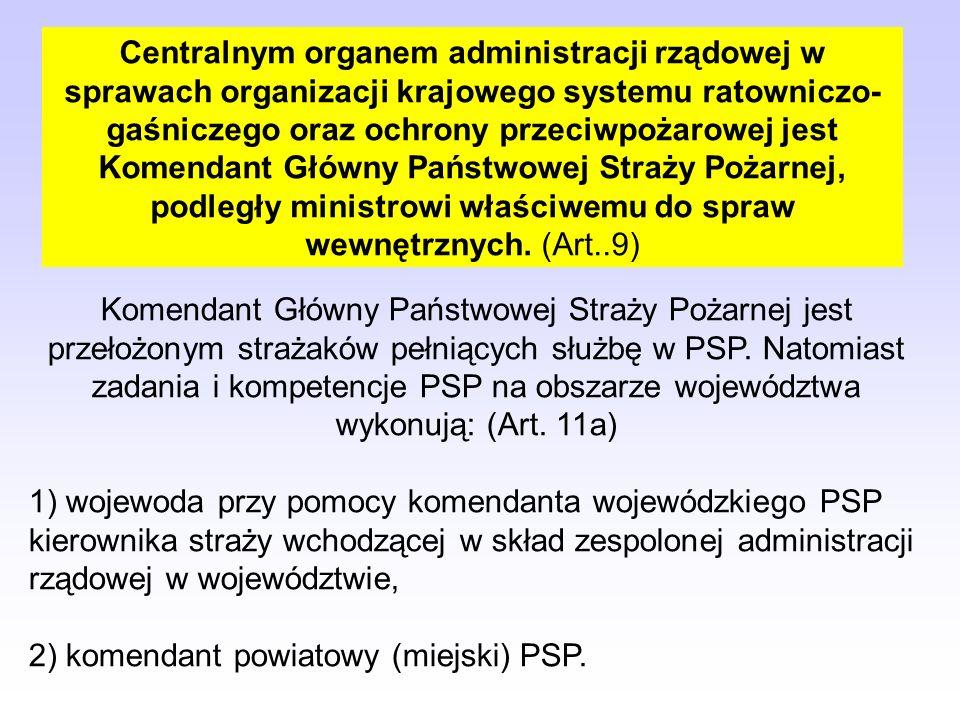 Jednostkami organizacyjnymi Państwowej Straży Pożarnej są: (Art. 8) 1) Komenda Główna; 2) komenda wojewódzka; 3) komenda powiatowa (miejska); 4) Szkoł