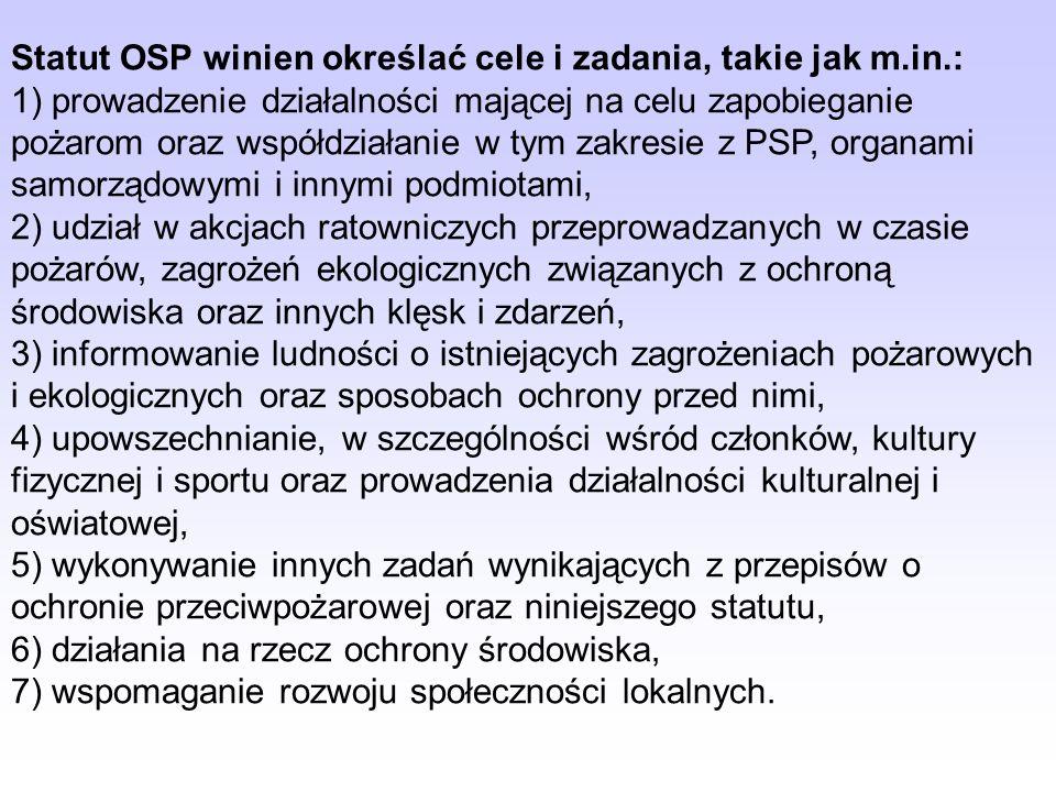 Najważniejsze zapisy statutu wzorcowego dotyczą następujących kwestii: Statut określa siedzibę OSP oraz precyzuje, że terenem działania OSP jest miejs