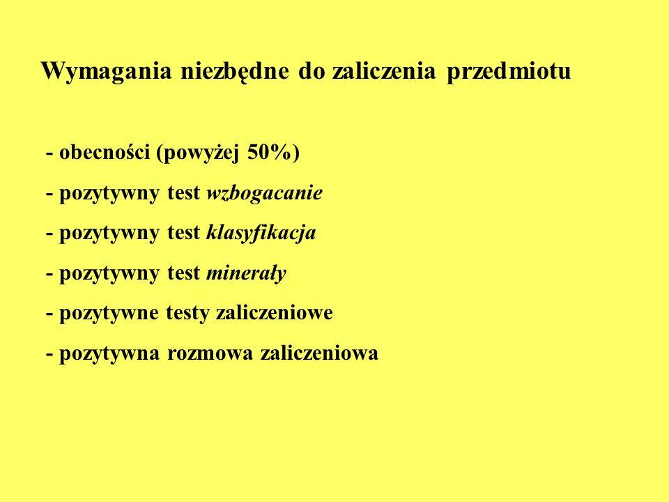 Wymagania niezbędne do zaliczenia przedmiotu - obecności (powyżej 50%) - pozytywny test wzbogacanie - pozytywny test klasyfikacja - pozytywny test min