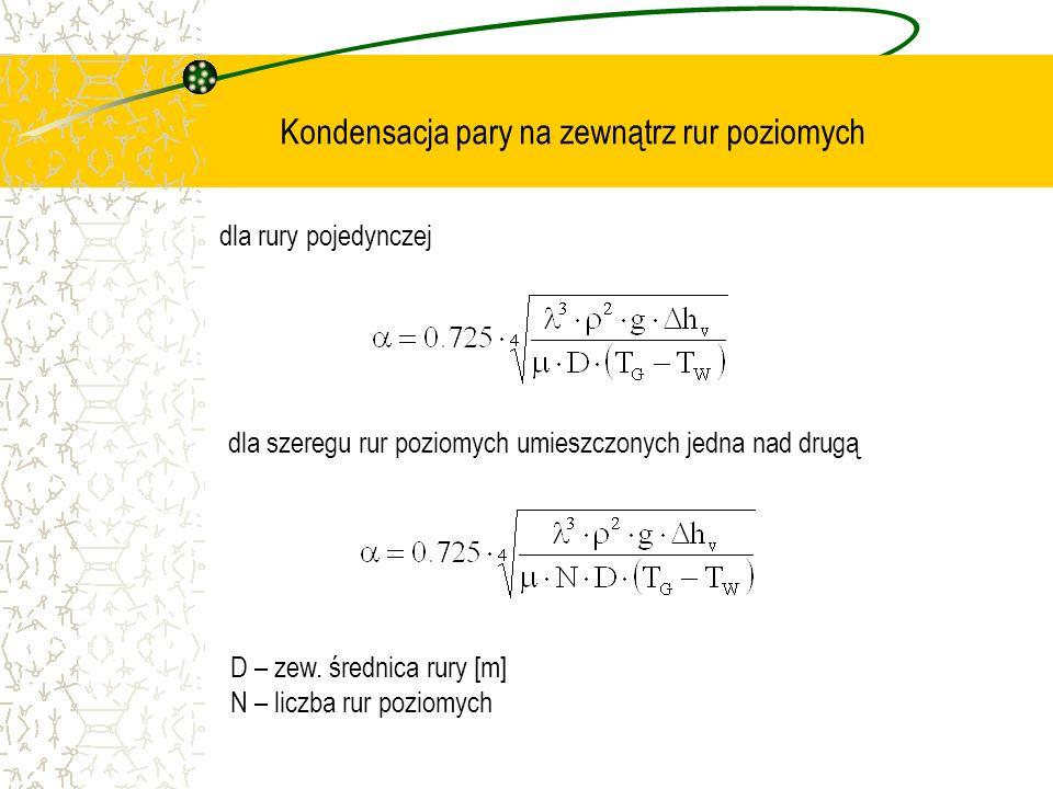 Kondensacja pary na zewnątrz rur poziomych dla rury pojedynczej D – zew. średnica rury [m] N – liczba rur poziomych dla szeregu rur poziomych umieszcz