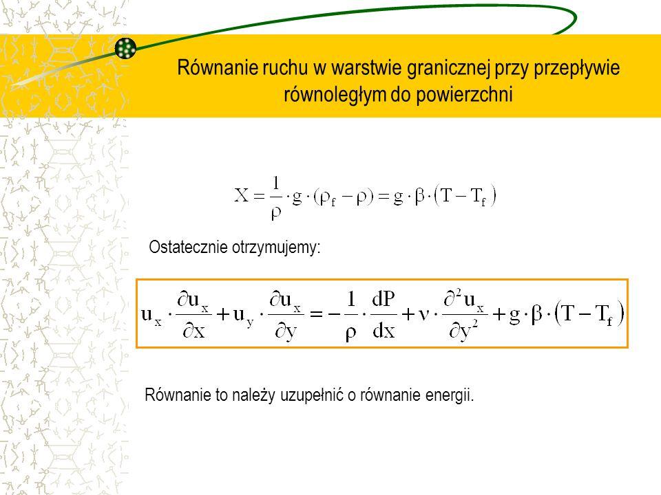 Równanie energii w warstwie granicznej przy przepływie równoległym do powierzchni pominięto wyraz na dyssypację energii Powyższe równanie różniczkowe rozwiązujemy przy następujących warunkach brzegowych dla Sposób rozwiązania tego układu równań nie będzie tu omawiany.