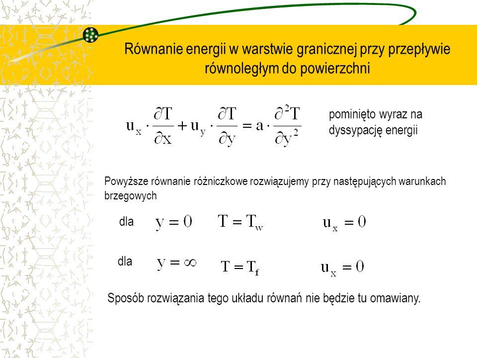 Równanie energii w warstwie granicznej przy przepływie równoległym do powierzchni pominięto wyraz na dyssypację energii Powyższe równanie różniczkowe
