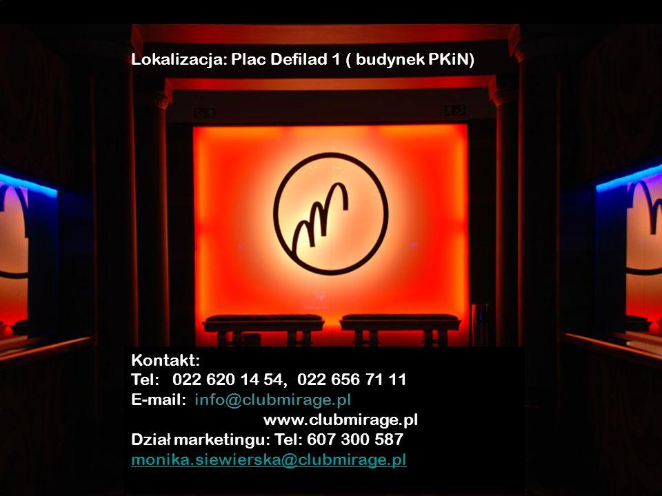 Kontakt: Tel: 022 620 14 54, 022 656 71 11 E-mail: info@clubmirage.pl www.clubmirage.pl Dzia ł marketingu: Tel: 607 300 587 monika.siewierska@clubmirage.pl Lokalizacja: Plac Defilad 1 ( budynek PKiN)