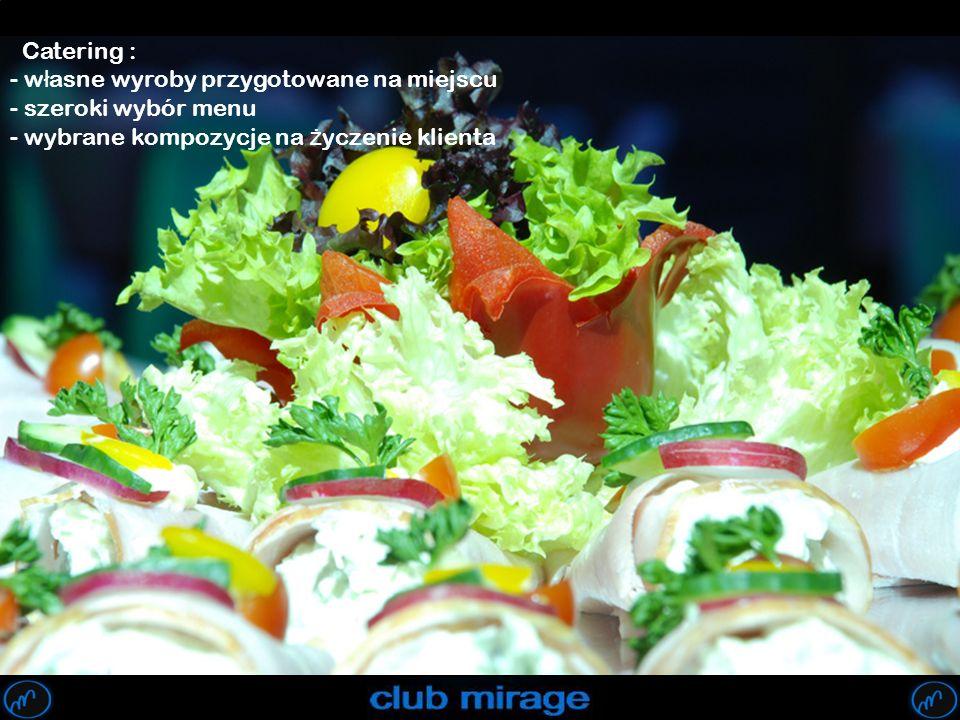 Catering : - w ł asne wyroby przygotowane na miejscu - szeroki wybór menu - wybrane kompozycje na ż yczenie klienta