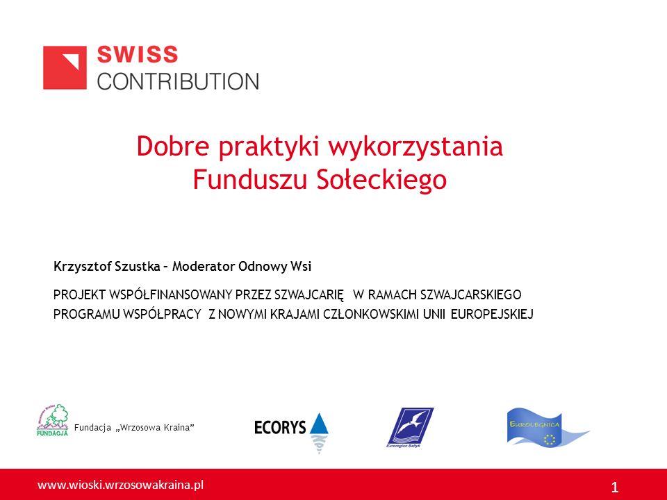 www.wioski.wrzosowakraina.pl 1 Dobre praktyki wykorzystania Funduszu Sołeckiego PROJEKT WSPÓŁFINANSOWANY PRZEZ SZWAJCARIĘ W RAMACH SZWAJCARSKIEGO PROG