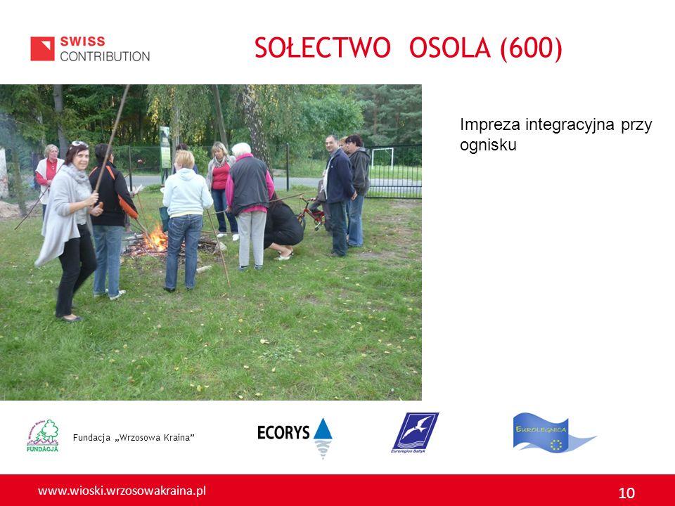 www.wioski.wrzosowakraina.pl 10 Fundacja Wrzosowa Kraina Impreza integracyjna przy ognisku SOŁECTWO OSOLA (600)