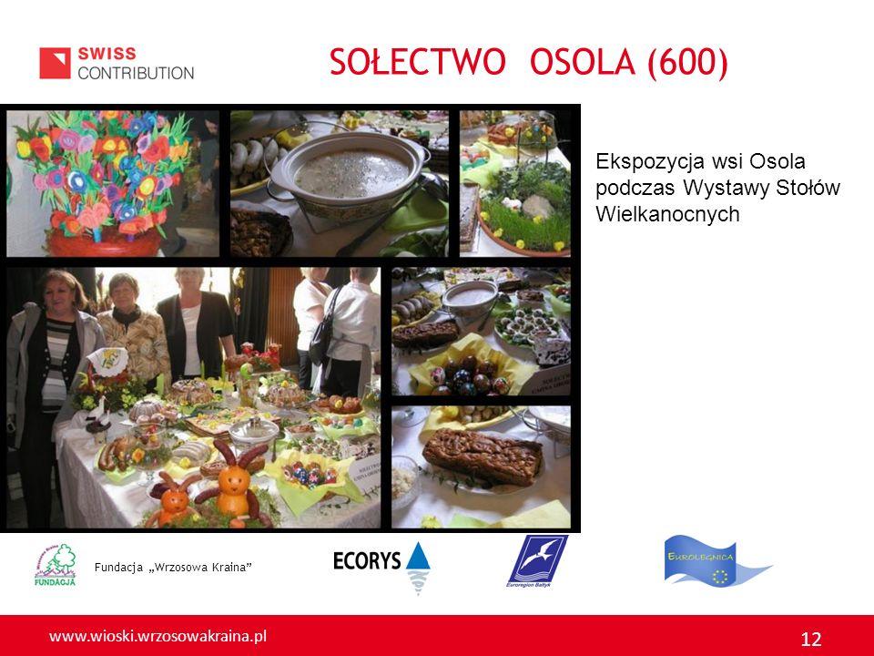 www.wioski.wrzosowakraina.pl 12 Fundacja Wrzosowa Kraina Ekspozycja wsi Osola podczas Wystawy Stołów Wielkanocnych SOŁECTWO OSOLA (600)