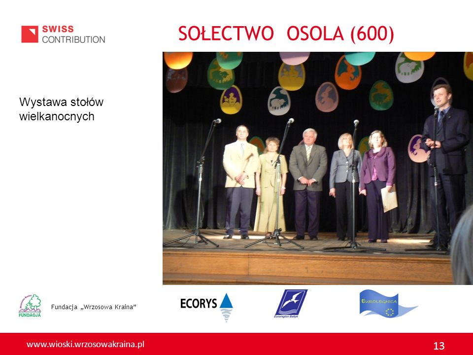 www.wioski.wrzosowakraina.pl 13 Fundacja Wrzosowa Kraina Wystawa stołów wielkanocnych SOŁECTWO OSOLA (600)