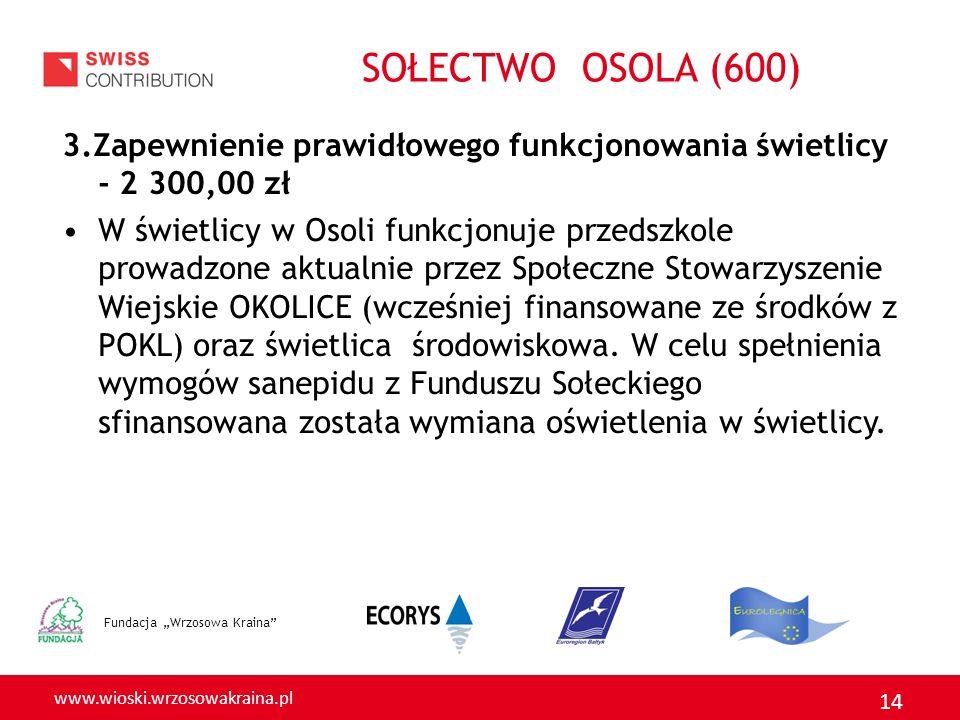 www.wioski.wrzosowakraina.pl 14 3.Zapewnienie prawidłowego funkcjonowania świetlicy - 2 300,00 zł W świetlicy w Osoli funkcjonuje przedszkole prowadzo