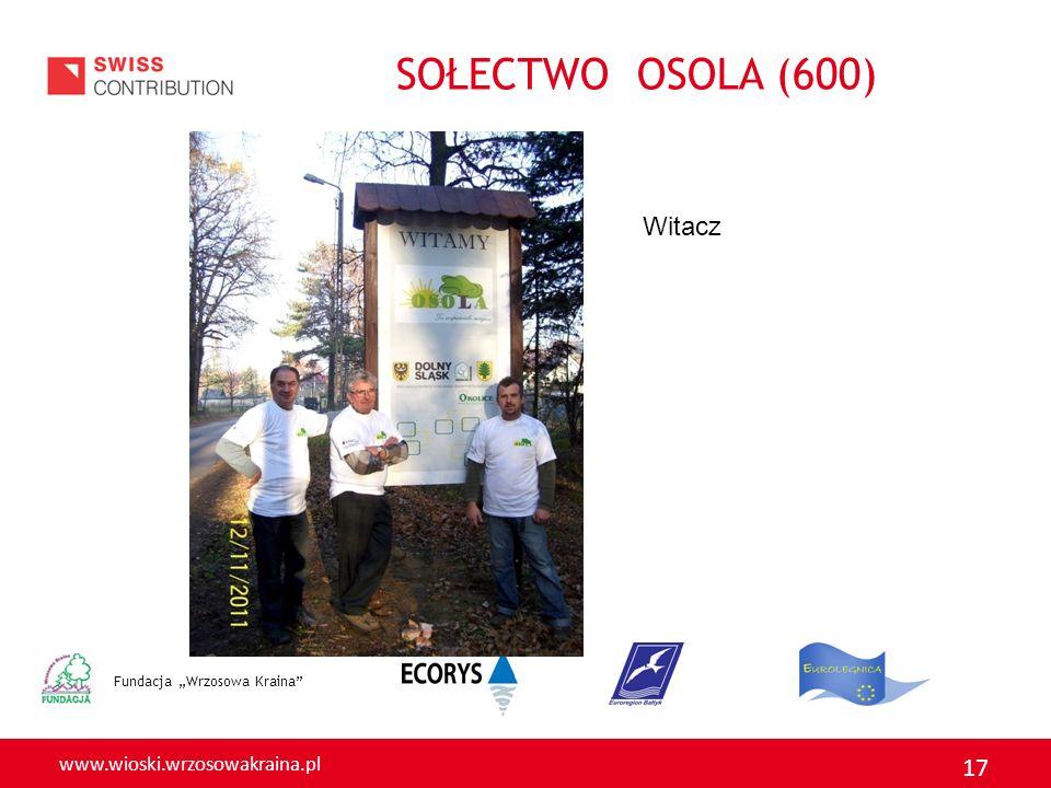 www.wioski.wrzosowakraina.pl 17 Fundacja Wrzosowa Kraina Witacz SOŁECTWO OSOLA (600)