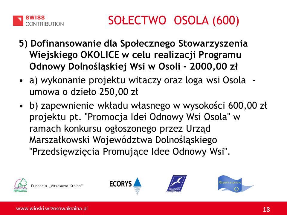 www.wioski.wrzosowakraina.pl 18 5) Dofinansowanie dla Społecznego Stowarzyszenia Wiejskiego OKOLICE w celu realizacji Programu Odnowy Dolnośląskiej Ws