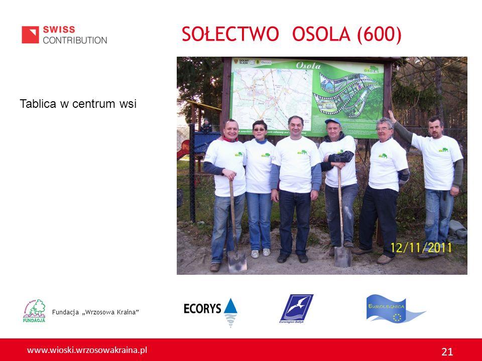 www.wioski.wrzosowakraina.pl 21 Fundacja Wrzosowa Kraina Tablica w centrum wsi SOŁECTWO OSOLA (600)