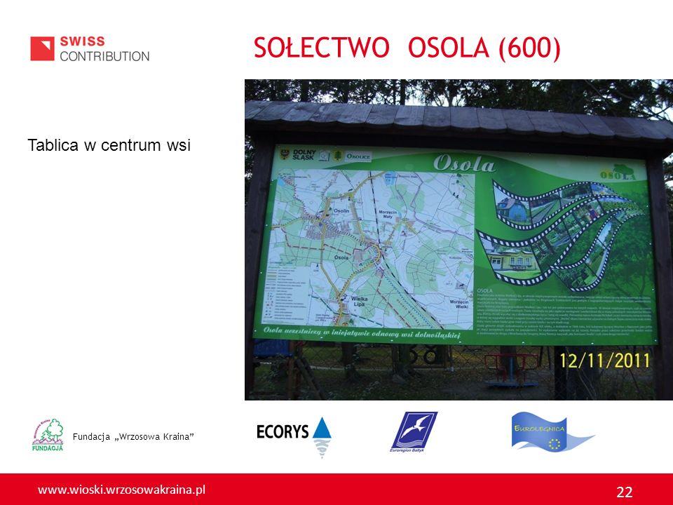 www.wioski.wrzosowakraina.pl 22 Fundacja Wrzosowa Kraina Tablica w centrum wsi SOŁECTWO OSOLA (600)