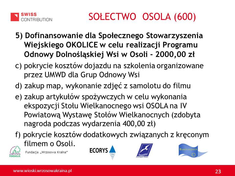 www.wioski.wrzosowakraina.pl 23 5) Dofinansowanie dla Społecznego Stowarzyszenia Wiejskiego OKOLICE w celu realizacji Programu Odnowy Dolnośląskiej Ws