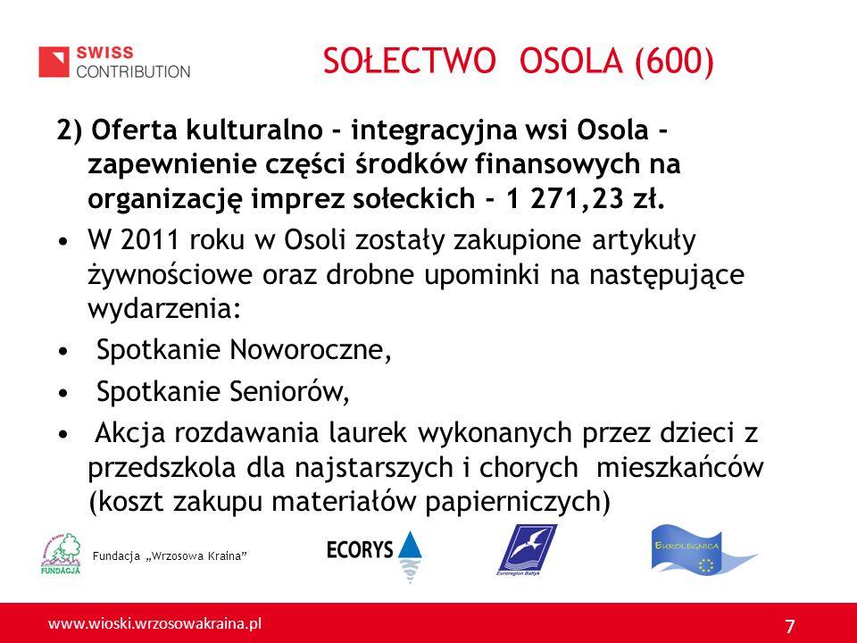 www.wioski.wrzosowakraina.pl 7 2) Oferta kulturalno - integracyjna wsi Osola - zapewnienie części środków finansowych na organizację imprez sołeckich