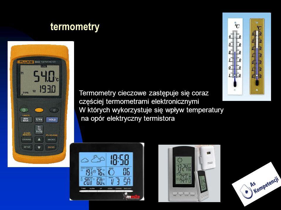 termometry Termometry cieczowe zastępuje się coraz częściej termometrami elektronicznymi W których wykorzystuje się wpływ temperatury na opór elektryc
