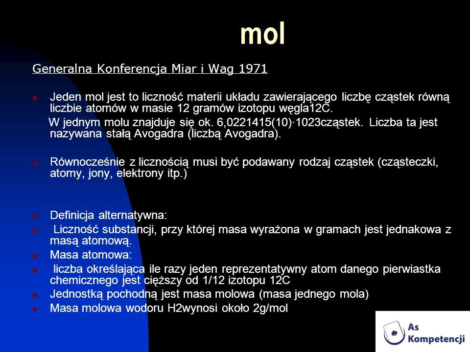 mol Generalna Konferencja Miar i Wag 1971 Jeden mol jest to liczność materii układu zawierającego liczbę cząstek równą liczbie atomów w masie 12 gramó