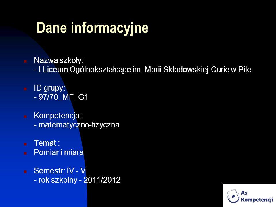 Dane informacyjne Nazwa szkoły: - I Liceum Ogólnokształcące im. Marii Skłodowskiej-Curie w Pile ID grupy: - 97/70_MF_G1 Kompetencja: - matematyczno-fi