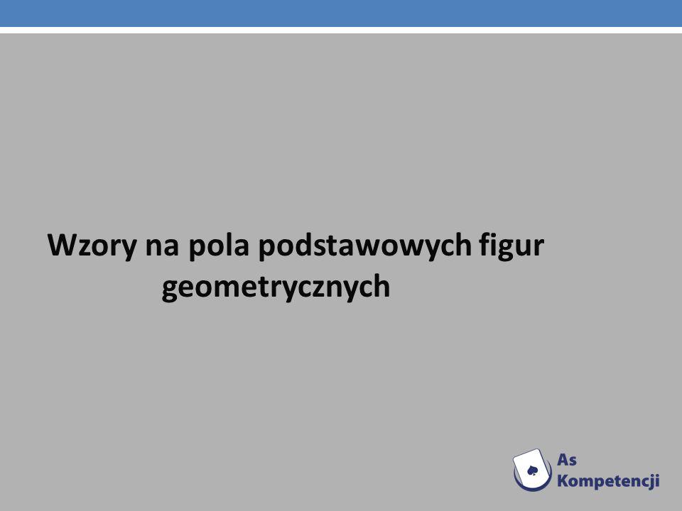Wzory na pola podstawowych figur geometrycznych