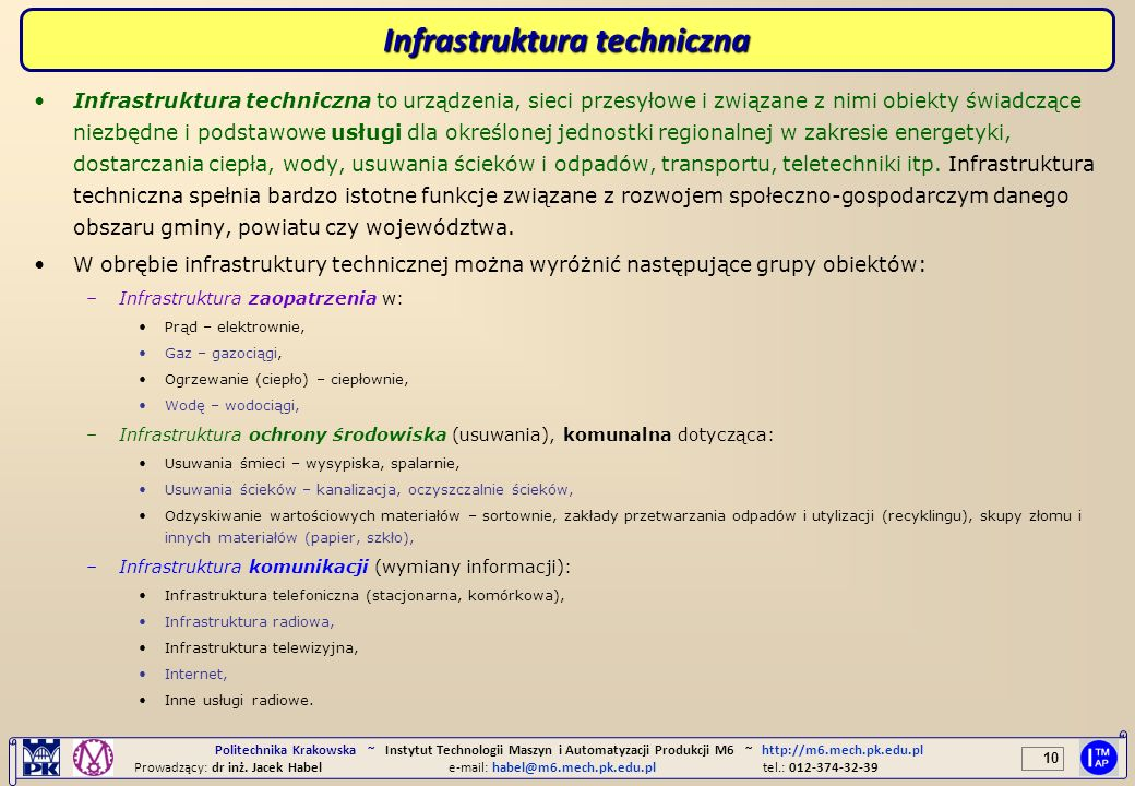 10 Politechnika Krakowska ~ Instytut Technologii Maszyn i Automatyzacji Produkcji M6 ~ http://m6.mech.pk.edu.pl Prowadzący: dr inż. Jacek Habele-mail: